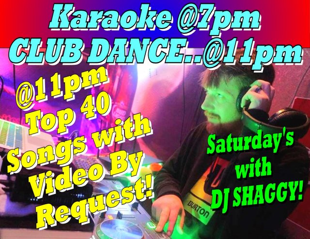 KARAOKE EVERY SAT NIGHT @7PM with DJ Shaggy Then into Dance Song Requests at 11pm.